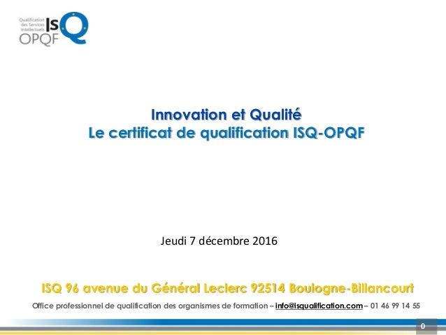 0 Innovation et Qualité Le certificat de qualification ISQ-OPQF Office professionnel de qualification des organismes de fo...