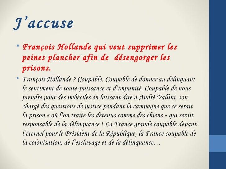 J'accuse• François Hollande qui veut supprimer les  peines plancher afin de désengorger les  prisons.• François Hollande ...