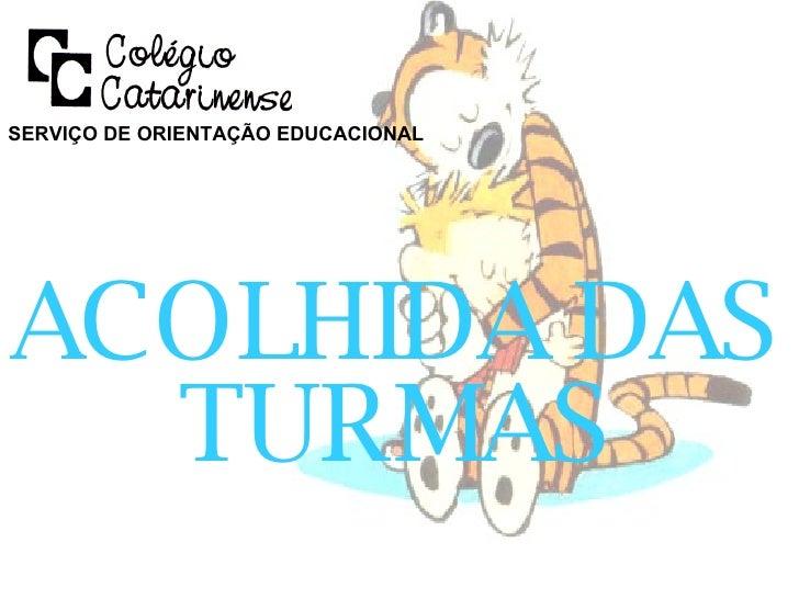 ACOLHIDA DAS TURMAS SERVIÇO DE ORIENTAÇÃO EDUCACIONAL
