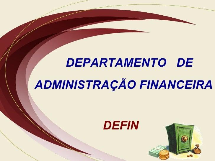 DEPARTAMENTO  DE ADMINISTRAÇÃO FINANCEIRA DEFIN