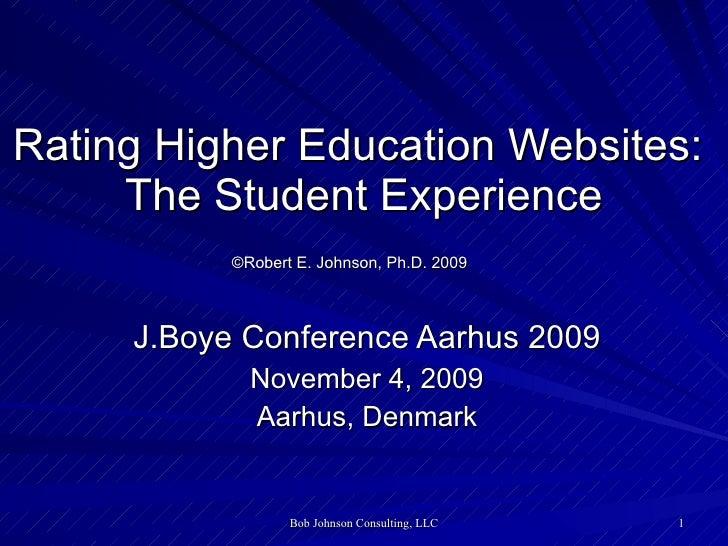 Rating Higher Education Websites:  The Student Experience ©Robert E. Johnson, Ph.D. 2009   J.Boye Conference Aarhus 2009 N...