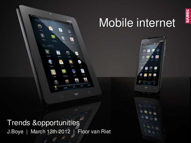 Mobile internetTrends &opportunitiesJ.Boye | March 13th 2012 | Floor van Riet