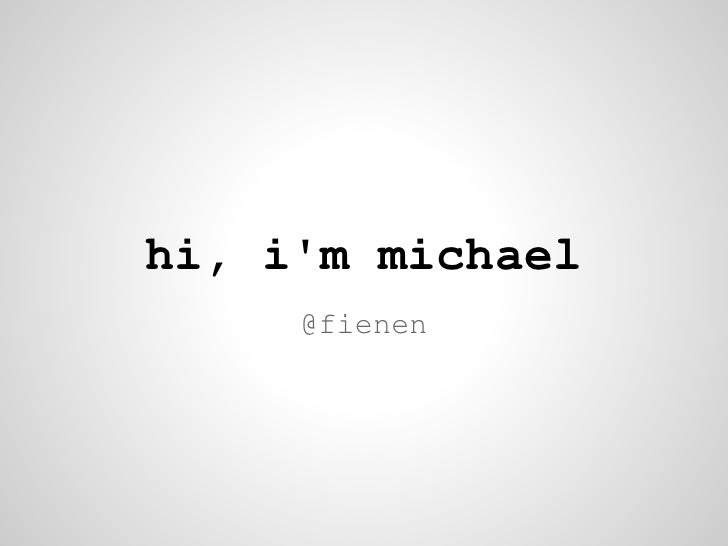 hi, im michael     @fienen