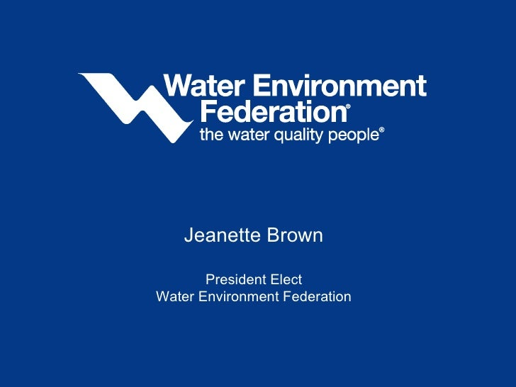 Jeanette Brown President Elect Water Environment Federation
