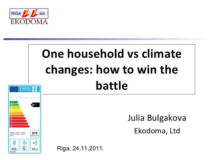 One household vs climate changes: how to win the battle Julia Bulgakova Ekodoma, Ltd Riga, 24.11.2011.
