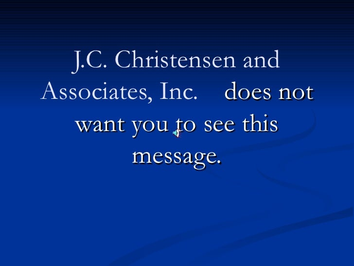 J.C. Christensen andAssociates, Inc. does not   want you to see this         message.