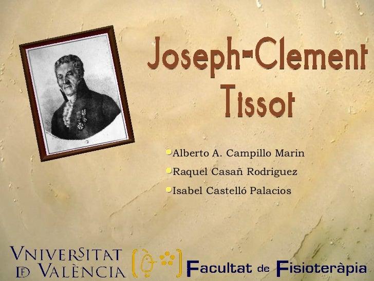 Joseph-Clement  Tissot  <ul><li>Alberto A. Campillo Marin </li></ul><ul><li>Raquel Casañ Rodriguez  </li></ul><ul><li>Isab...