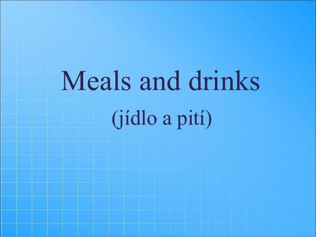 Meals and drinks (jídlo a pití)