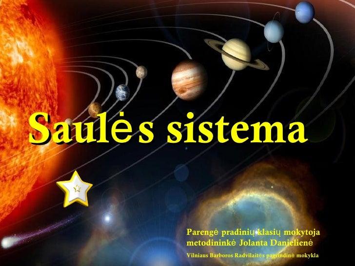 Saulės sistema Parengė p rad inių klasių mokytoja metodininkė Jolanta Danielienė Vilniaus Barboros Radvilaitės pagrindinė ...