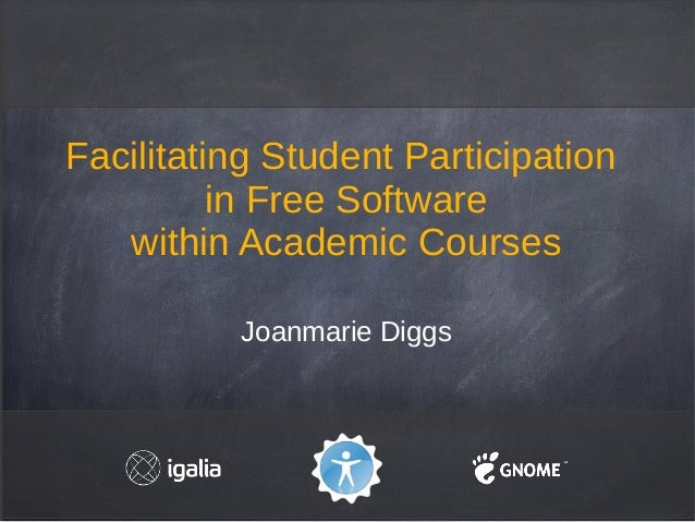 Facilitating Student Participation          in Free Software   within Academic Courses          Joanmarie Diggs