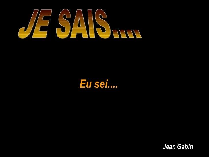 JE SAIS.... Eu sei.... Jean Gabin