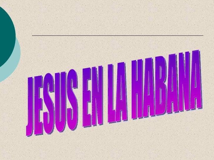 JESUS EN LA HABANA