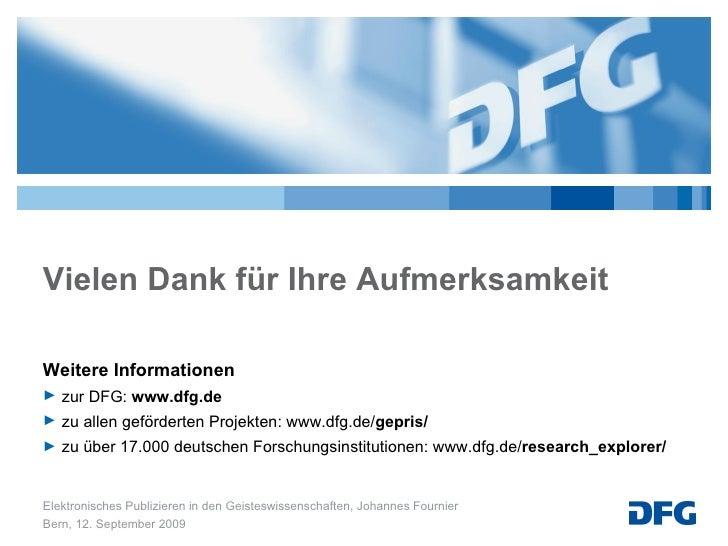 Vielen Dank für Ihre Aufmerksamkeit <ul><li>Weitere Informationen </li></ul><ul><li>zur DFG:  www.dfg.de </li></ul><ul><li...