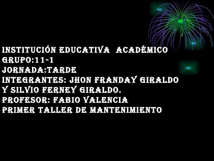 Institución educativa  académico grupo:11-1 jornada:tarde integrantes: jhon franday giraldo y silvio ferney Giraldo. Profe...