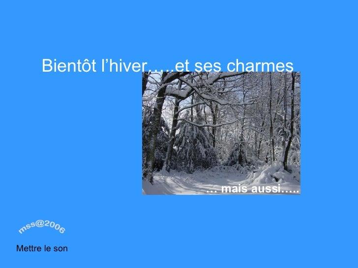 Bientôt l'hiver…..et ses charmes …  mais aussi….. Mettre le son