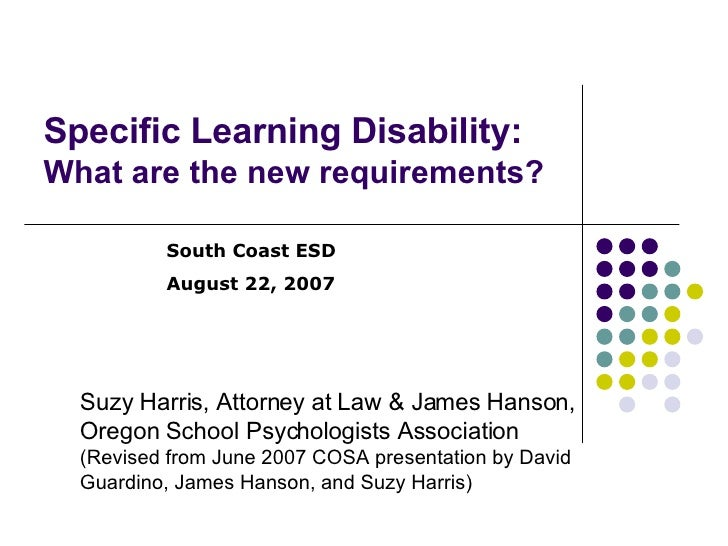 Specific Learning Disability:  What are the new requirements? Suzy Harris, Attorney at Law & James Hanson,  Oregon School ...