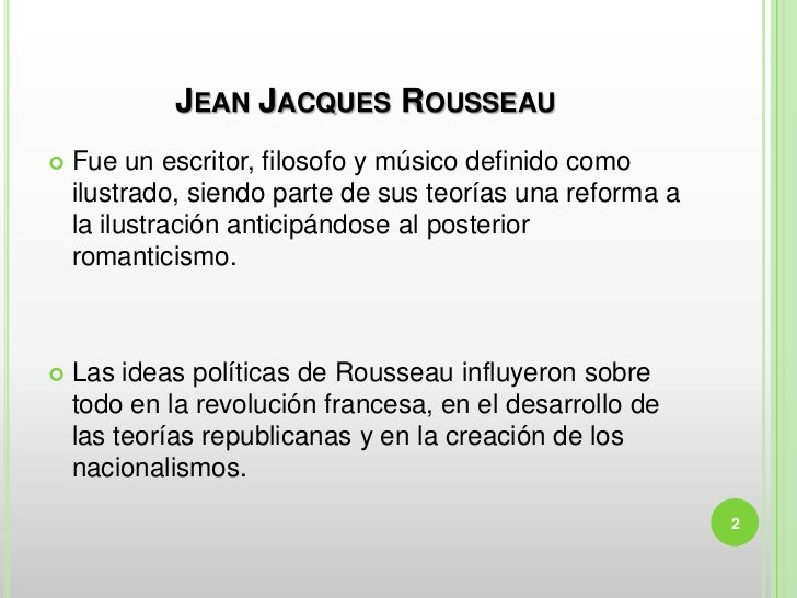 JEAN JACQUES ROUSSEAU   Fue un escritor, filosofo y músico definido como    ilustrado, siendo parte de sus teorías una re...