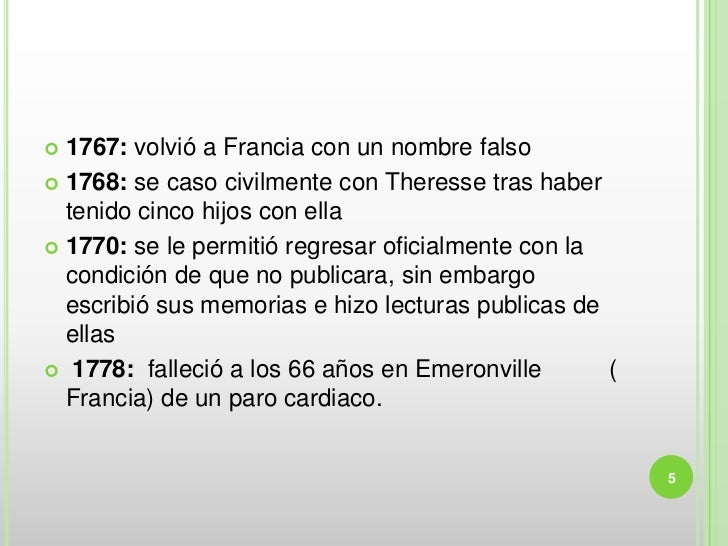  1767: volvió a Francia con un nombre falso 1768: se caso civilmente con Theresse tras haber  tenido cinco hijos con ell...