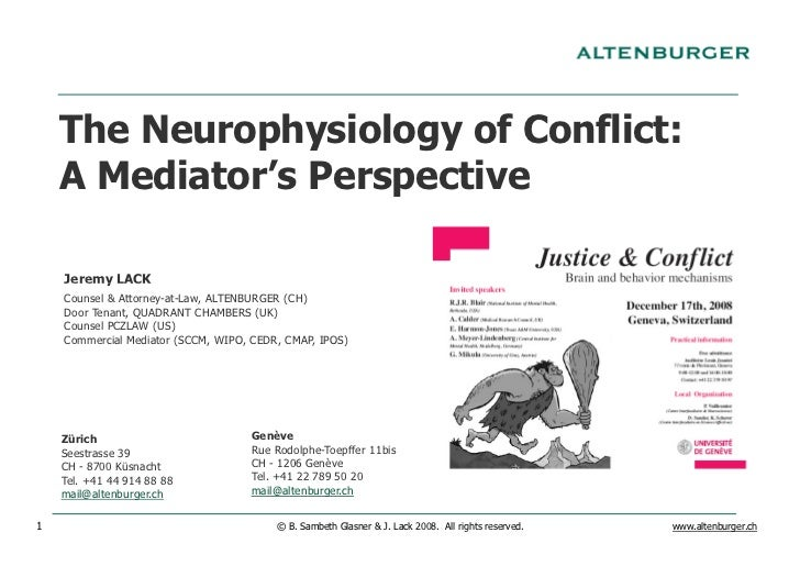 The Neurophysiology of Conflict:     A Mediator's Perspective      Jeremy LACK     Counsel & Attorney-at-Law, ALTENBURGER ...
