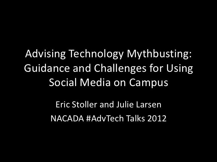 Advising Technology Mythbusting:Guidance and Challenges for Using    Social Media on Campus      Eric Stoller and Julie La...