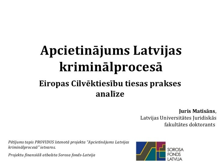 Apcietinājums Latvijas kriminālprocesā Eiropas Cilvēktiesību tiesas prakses analīze Juris Matisāns , Latvijas Universitāte...