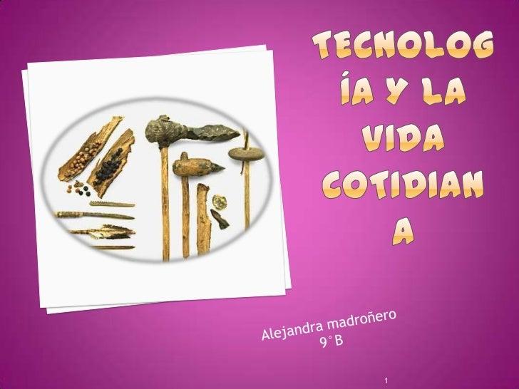 Tecnología y la vida cotidiana<br />1<br />Alejandra madroñero<br />9°B<br />