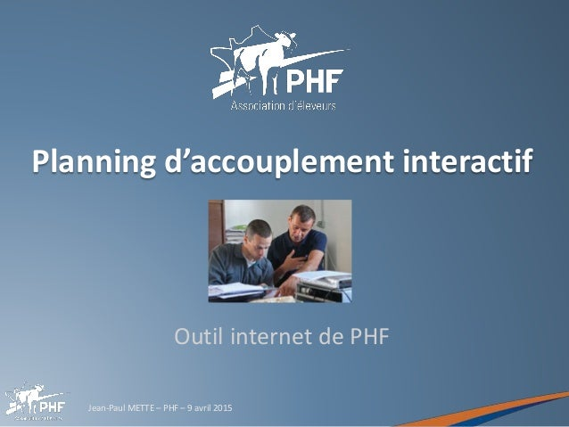 Jean-Paul METTE – PHF – 9 avril 2015 Planning d'accouplement interactif Outil internet de PHF