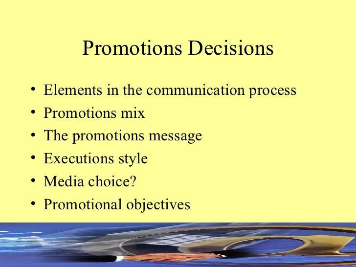 Promotions Decisions <ul><li>Elements in the communication process </li></ul><ul><li>Promotions mix </li></ul><ul><li>The ...