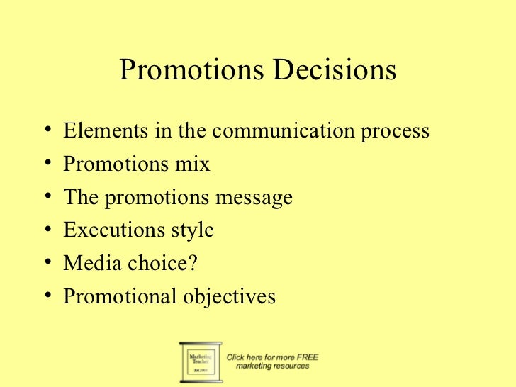 Promotions Decisions•   Elements in the communication process•   Promotions mix•   The promotions message•   Executions st...
