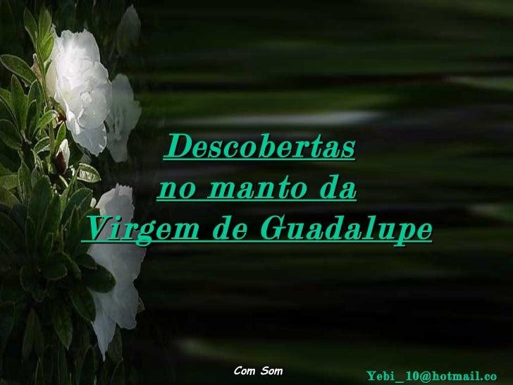 Descobertas no manto da Virgem de Guadalupe Com Som [email_address]