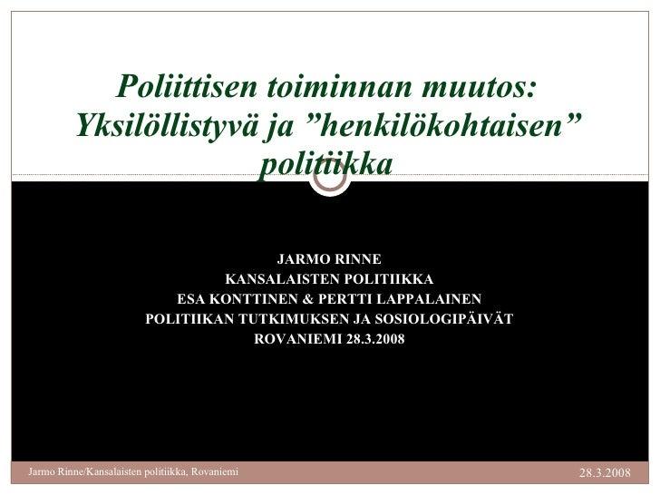 JARMO RINNE KANSALAISTEN POLITIIKKA ESA KONTTINEN & PERTTI LAPPALAINEN POLITIIKAN TUTKIMUKSEN JA SOSIOLOGIPÄIVÄT ROVANIEMI...
