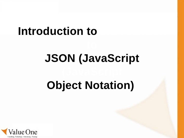 Introduction to  Introduction to JSON (JavaScript  (JavaScript Object Notation)