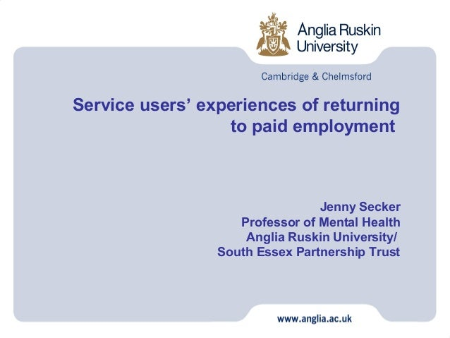 Service users' experiences of returning                  to paid employment                                 Jenny Secker  ...
