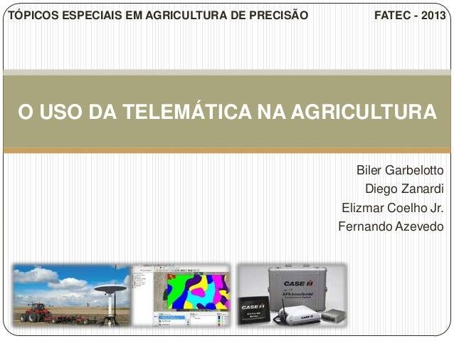 Biler GarbelottoDiego ZanardiElizmar Coelho Jr.Fernando AzevedoO USO DA TELEMÁTICA NA AGRICULTURATÓPICOS ESPECIAIS EM AGRI...