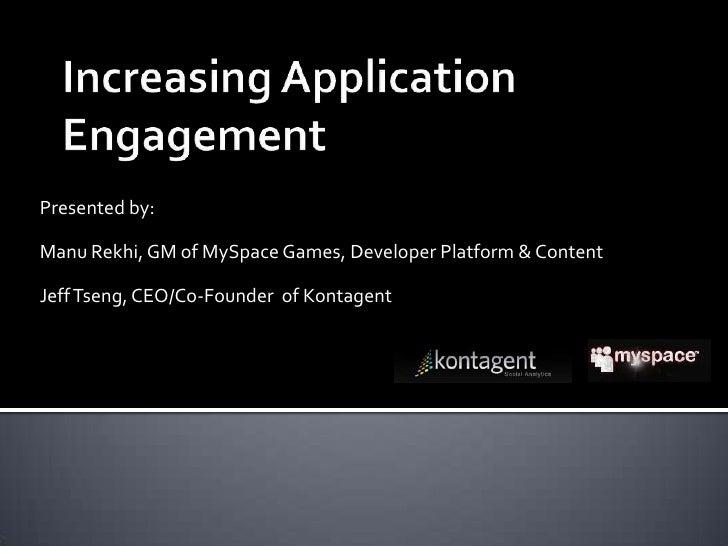 Increasing Application Engagement<br />Presented by: <br />Manu Rekhi, GM of MySpace Games, Developer Platform & Content<b...