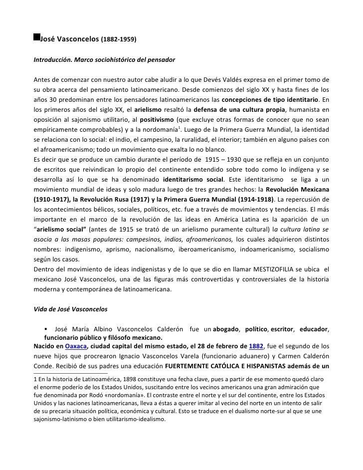 José Vasconcelos (1882-1959)Introducción. Marco sociohistórico del pensadorAntes de comenzar con nuestro autor cabe aludir...