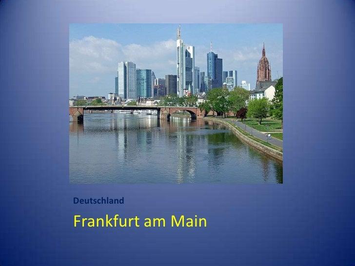 Deutschland<br />Frankfurt am Main<br />