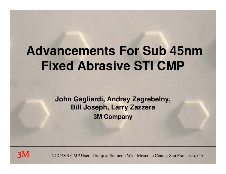 Advancements For Sub 45nm    Fixed Abrasive STI CMP        John Gagliardi, Andrey Zagrebelny,            Gagliardi Andre Z...