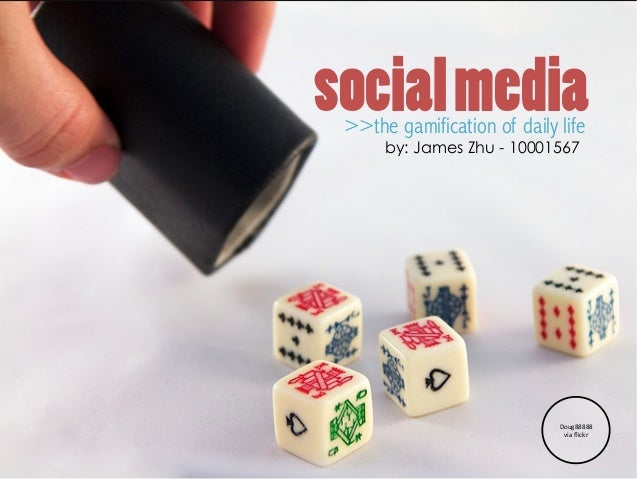 socialmedia>>the gamification of daily lifeby: James Zhu - 10001567Doug88888	  via	  flickr