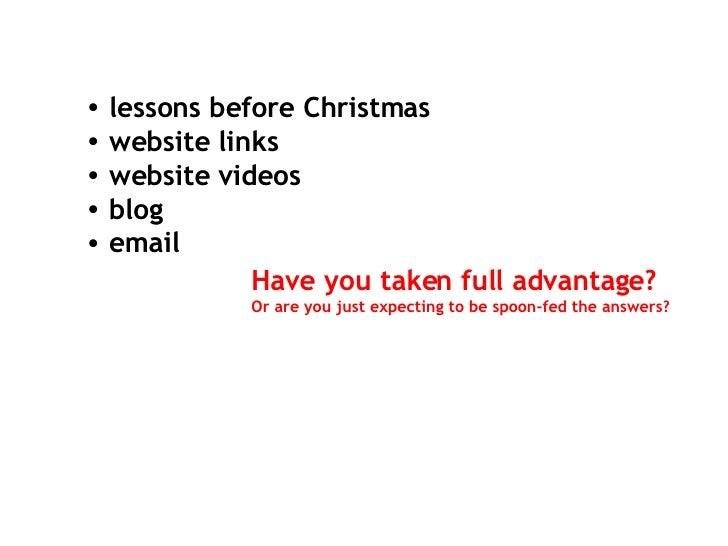 <ul><li>lessons before Christmas </li></ul><ul><li>website links </li></ul><ul><li>website videos </li></ul><ul><li>blog <...