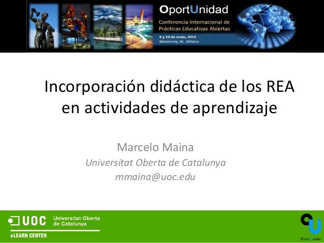 Incorporación didáctica de los REA en actividades de aprendizaje Marcelo Maina Universitat Oberta de Catalunya mmaina@uoc....