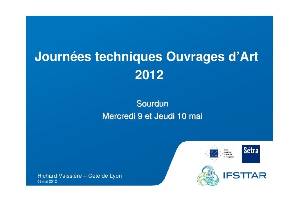 Les Plénières Journées Techniques Ouvrages d'Art 2012    Journées techniques Ouvrages d'Art                   2012        ...