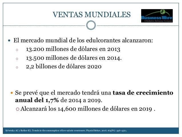  El mercado mundial de los edulcorantes alcanzaron: o 13.200 millones de dólares en 2013 o 13.500 millones de dólares en ...