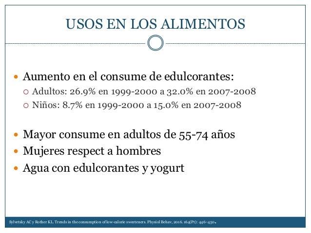 USOS EN LOS ALIMENTOS  Aumento en el consume de edulcorantes:  Adultos: 26.9% en 1999-2000 a 32.0% en 2007-2008  Niños:...