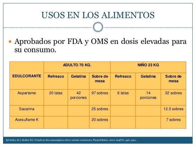 USOS EN LOS ALIMENTOS  Aprobados por FDA y OMS en dosis elevadas para su consumo. Sylvetsky AC y Rother KL. Trends in the...