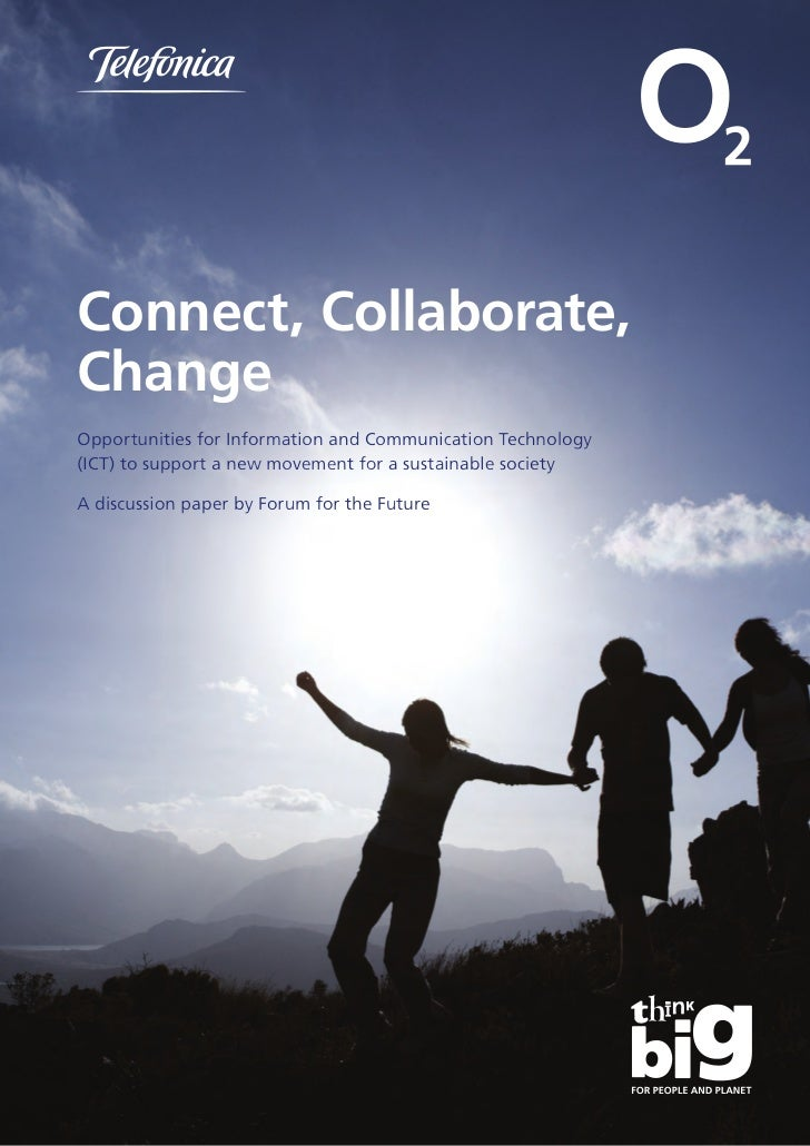 Connect, Collaborate,ChangeOpportunities for Information and Communication Technology(ICT) to support a new movement for a...