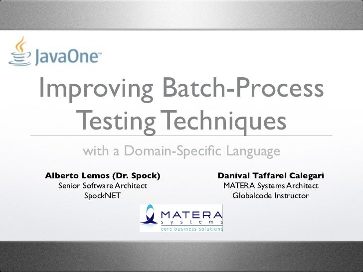 Improving Batch-Process   Testing Techniques         with a Domain-Specific LanguageAlberto Lemos (Dr. Spock)      Danival ...