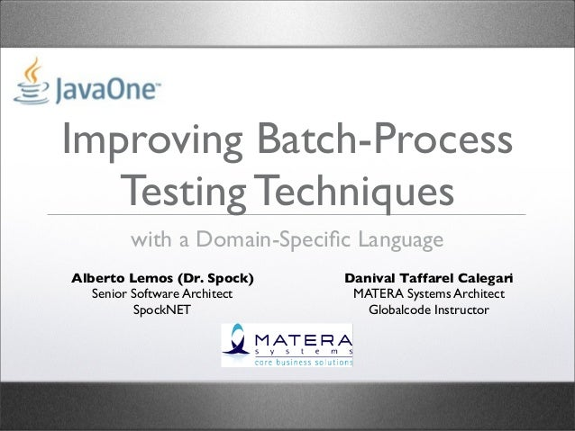 Improving Batch-Process Testing Techniques with a Domain-Specific Language Alberto Lemos (Dr. Spock) Senior Software Archit...