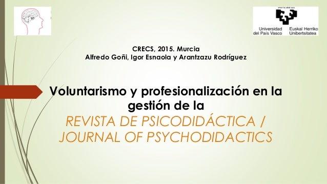 CRECS, 2015. Murcia Alfredo Goñi, Igor Esnaola y Arantzazu Rodríguez Voluntarismo y profesionalización en la gestión de la...