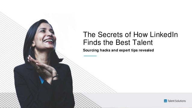 The Secrets of How LinkedIn Finds the Best Talent Sourcing hacks and expert tips revealed